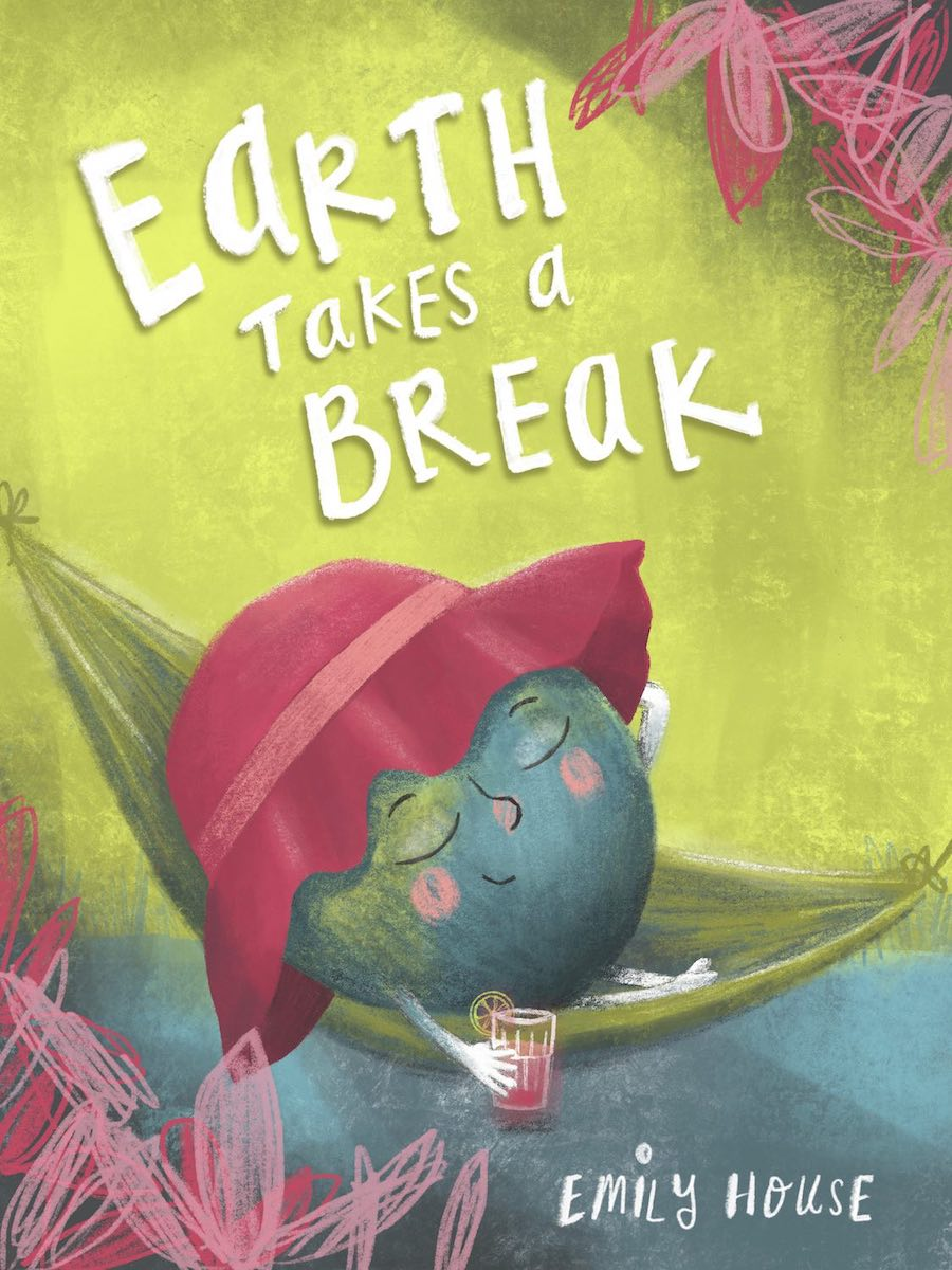 Earth Takes A Break by Emily House